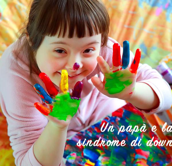 Un papà e la Sindrome di Down | CRALD